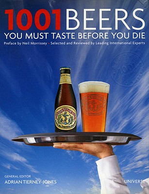 1001 Beers You Must Taste Before You Die By Tierney-jones, Adrian (EDT)/ Morrissey, Neil (INT)